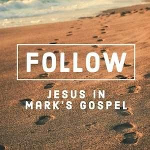 FOLLOW - Jesus in Marks Gospel