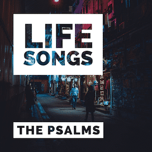 Life songs - the Psalms